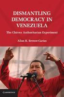 Dismantling Democracy in Venezuela PDF
