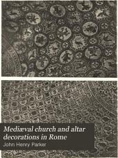 Mediæval Church and Altar Decorations in Rome: And Mosaic Pictures in Chronological Order