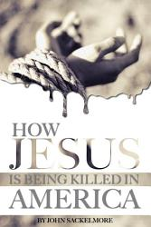 How Jesus Is Being Killed In America Book PDF
