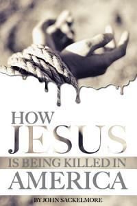 How Jesus Is Being Killed in America