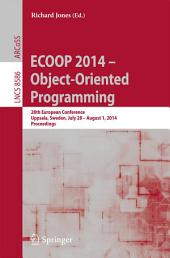 ECOOP 2014 -- Object-Oriented Programming: 28th European Conference, Uppsala, Sweden, July 28--August 1, 2014, Proceedings