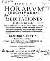 Operae horarum subcisivarum, sive meditationes historicae: continentes accuratum delectum memorabilium historiarum ... Centuria tertia ...