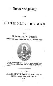 Jesus and Mary: Or Catholic Hymns