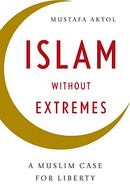 Islam without Extremes  A Muslim Case for Liberty