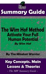 SUMMARY: The Wim Hof Method: Activate Your Full Human Potential: By Wim Hof | The MW Summary Guide