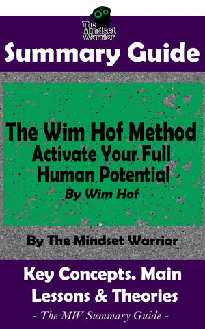 SUMMARY  The Wim Hof Method  Activate Your Full Human Potential  By Wim Hof   The MW Summary Guide