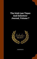 The Irish Law Times and Solicitors' Journal, Volume 7
