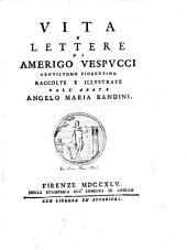 Vita e lettere di Amerigo Vespucci: gentiluomo fiorentino, raccolte e illustrate dall'abate Angelo Maria Bandini