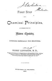First Step in Chemical Principles: An Introduction to Modern Chemistry : Intended Especially for Beginners
