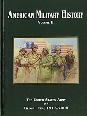 American Military History  Volume 2  The United States Army in a Global Era  1917   2008  2010    PDF