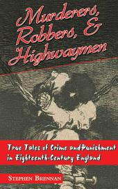 Murderers, Robbers & Highwaymen: True Tales of Crime and Punishment in Eighteenth-Century England