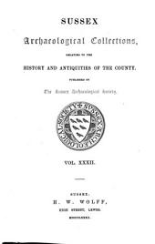 Sussex Archaeological Collections Relating to the History and Antiquities of the County: Volume 32