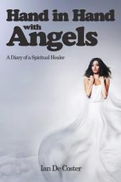 Hand In Hand With Angels: A Diary of a Spiritual Healer
