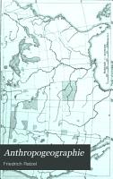 Anthropo Geographie  oder Grundz  ge der Anwendung der Erdkunde auf die Geschichte PDF