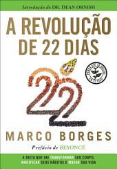 A revolução de 22 dias: A dieta que vai transformar seu corpo, modificar seus hábitos e mudar a sua vida