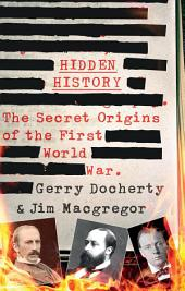 Hidden History: The Secret Origins of the First World War
