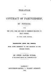 A Treatise on the Contract of Partnership: By Pothier ; with the Civil Code and Code of Commerce Relating to that Subject, in the Same Order ; Translated from the French, with Notes Referring to the Decisions of the English Courts, by Owen Davies Tudor