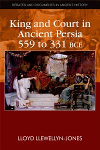 King and Court in Ancient Persia 559 to 331 BCE PDF