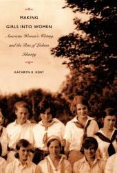 Making Girls into Women: American Women's Writing and the Rise of Lesbian Identity