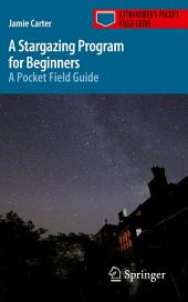 A Stargazing Program for Beginners: A Pocket Field Guide