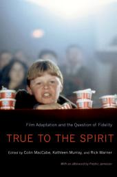 True to the Spirit: Film Adaptation and the Question of Fidelity