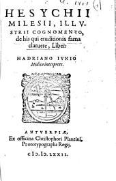 Hesychii Milesii, illustrii cognomento, de his qui eruditionis fama claruere, liber...