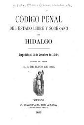 Código penal del estado libre y soberano de Hidalgo: expedido el 2 de octubre de 1894, puesto en vigor el 5 de mayo de 1895