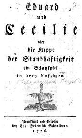 Eduard und Cecilie, oder die Klippe der Standhaftigkeit; ein Schauspiel in 3 Aufz.