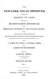 The New-York Legal Observer: Containing Reports of Cases Decided in the Courts of Equity and Common Law, and Important Decisions in the English Courts : Also, Articles on Legal Subjects ... : with a Table of Cases, a General Index, and a Digest of the Reports, Volume 1