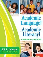 Academic Language! Academic Literacy!: A Guide for K–12 Educators