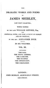 The Dramatic Works and Poems of James Shirley: Volume 1