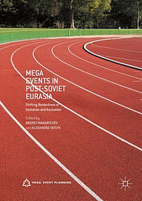 Mega Events in Post Soviet Eurasia PDF