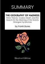 SUMMARY - The Geography Of Madness: Penis Thieves, Voodoo Death, And The Search For The Meaning Of The World's Strangest Syndromes By Frank Bures