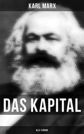 Das Kapital (Gesamtausgabe in 3 Bänden): Kritik der politischen Ökonomie: Der Produktionsprozeß des Kapitals + Der Zirkulationsprozeß des Kapitals + Der Gesamtprozeß der kapitalistischen Produktion