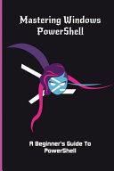 Mastering Windows PowerShell