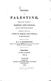 Travels in Palestine, through the countries of Bashan and Gilead, east of the river Jordan: incl. a visit to the cities of Geraza and Gamala, in the Decapolis, Volume 2