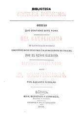 Biblioteca universal económica ...: Del catolicismo en las sociedades modernas, considerado en sus relaciones con las necesidades den siglo XIX, por el señor Raymond. Estudios filosóficos sobre el cristianismo