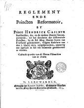 Reglement ende poincten reformatoir by Prince Hendrick Casimyr, stadtholder, etc. en de verdere Heeren gecommitteerde, tot het decideren der differentiale poincten, by de ... Staten van Frieslandt genomineert, volgens resolutie van den 7 martij 1673 uytgesproocken, ...