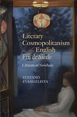 Literary Cosmopolitanism in the English Fin de Si  cle