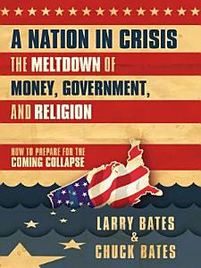 A Nation in Crisis--The Meltdown of Money, Government and Religion