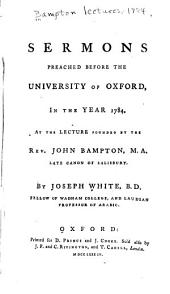 Sermons Preached Before the University of Oxford, in the Year 1784: At the Lecture Founded by the Rev. John Bampton ...