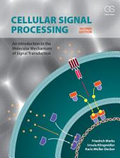Cellular Signal Processing: An Introduction to the Molecular Mechanisms of Signal Transduction, Edition 2