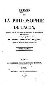 Examen de la Philosophie de Bacon: Ou, L'on Traite Différentes Questions de Philosophie Rationnelle, Volume 1