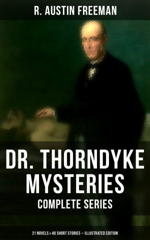 DR  THORNDYKE MYSTERIES     Complete Series  21 Novels   40 Short Stories  Illustrated Edition