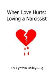 When Love Hurts  Loving a Narcissist PDF