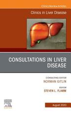 Consultations in Liver Disease An Issue of Clinics in Liver Disease E Book PDF