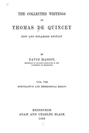 The Collected Writings of Thomas De Quincey  Speculative and theological essays PDF