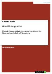 Gewählt ist gewählt: Über die Notwendigkeit eines Abwahlverfahrens für Bürgermeister in Baden-Württemberg