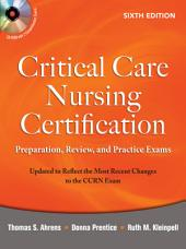 Critical Care Nursing Certification: Preparation, Review, and Practice Exams, Sixth Edition: Edition 6