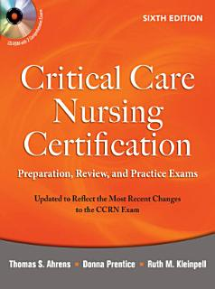 Critical Care Nursing Certification  Preparation  Review  and Practice Exams  Sixth Edition Book